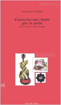 9788874370252: Estetiche dei ribelli per la pelle. Storia e cultura dei tatuaggi