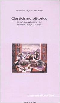 9788874370528: Classicismo pittorico. Metafisica, valori plastici, realismo magico e «900»