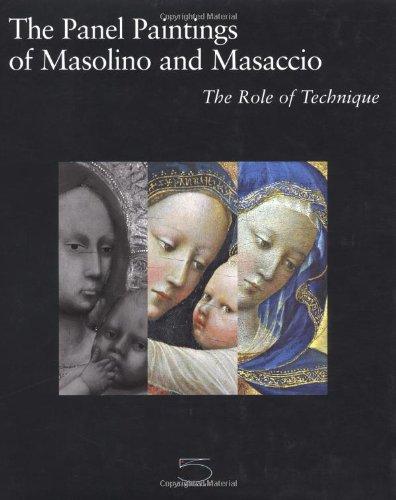 The Panel Paintings of Masolino and Masaccio: The Role of Technique: Strehlke, Carl B.; Frosinini, ...