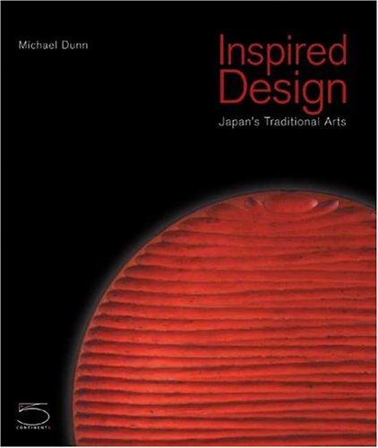 Inspired Design: Japan's Traditional Arts: Dunn, Michael