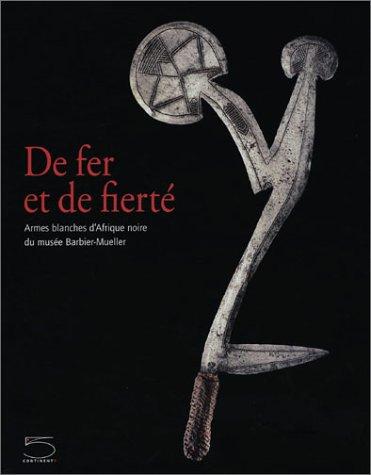 9788874390854: De fer et de fiert� : Armes blanches d'Afrique noire du mus�e Barbier-Mueller