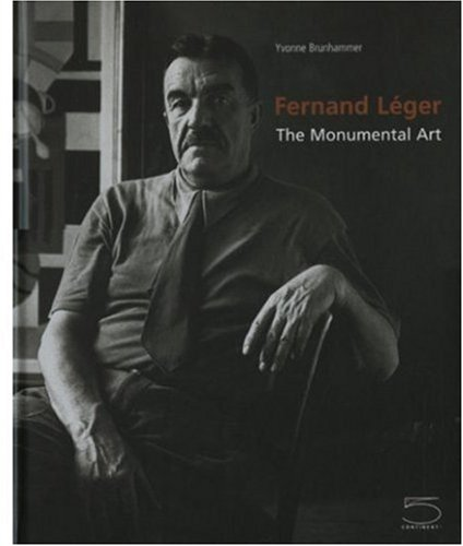 Fernand Leger, the Monumental Art: Brunhammer, Yvonne
