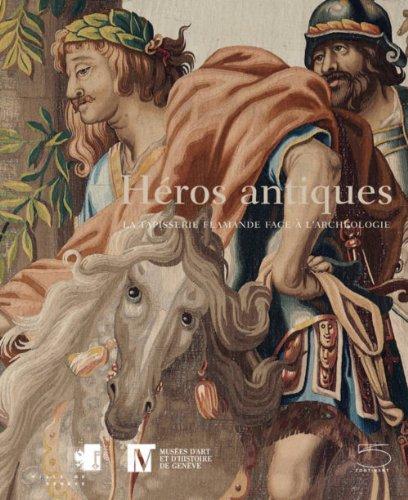 9788874395200: Héros antiques. La tapisserie flamande face à l'archéologie