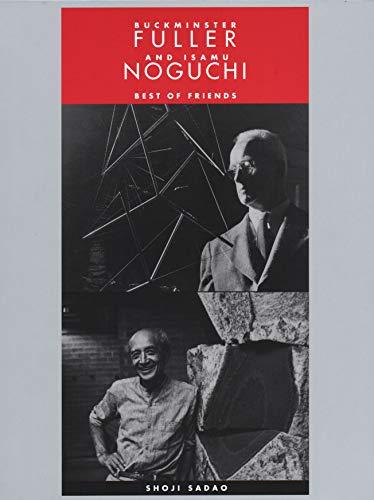 Buckminster Fuller and Isamu Noguchi: Best of Friends: Sadao, Shoji