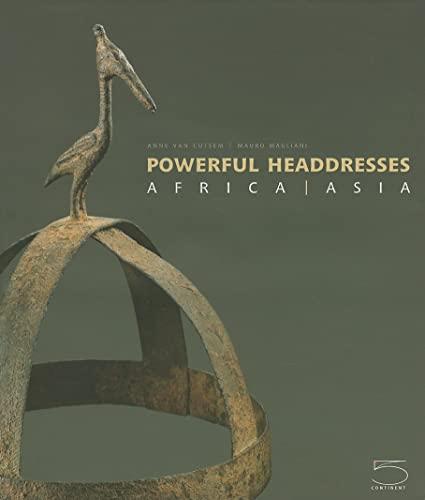 Powerful Headdresses: Africa and Asia: van Custem-Vanderstraete, Anne