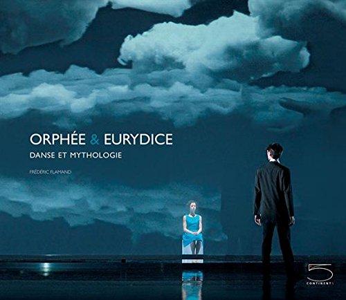 Orphée et Eurydice : Danse et mythologie: Flamand,, Fr�d�ric.