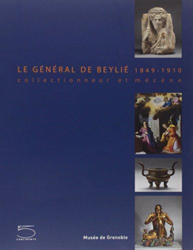"""""""le général de Beylié 1849-1910 ; collectionneur et mécène&..."""