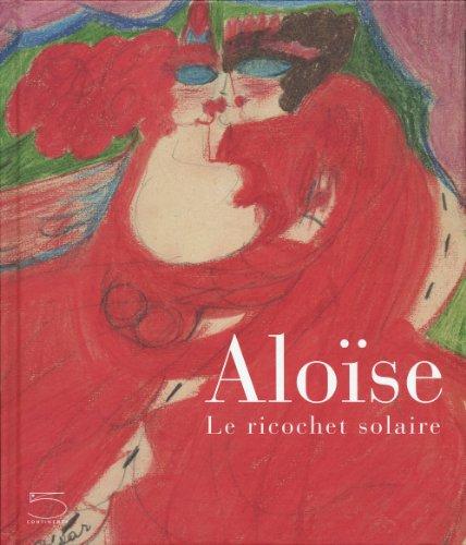 ALOÏSE. LE RICOCHET SOLAIRE: JACQUELINE PORRET-FOREL, CÉLINE