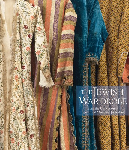 The Jewish Wardrobe: From The Collection Of The Israel Museum, Jerusalem.: Juhasz, Esther (editor);...