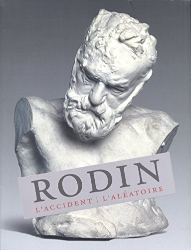 Rodin: l'accident, l'aléatoire: Collectif
