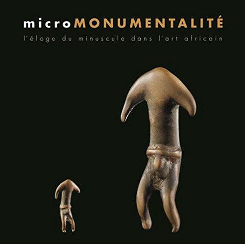 MICROMONUMENTALITÉ. L'ÉLOGE DU MINUSCULE DANS L'ART AFRICAIN: BÉRÉNICE ...
