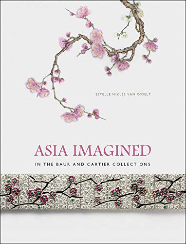 Asia Imagined - in the Baur and Cartier Collection (Hardcover): Estelle Nikles Osslet
