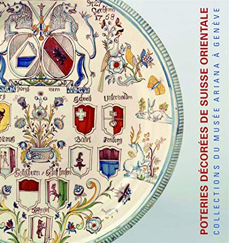 Poteries décorées de Suisse Alémanique. Collections du Musée Ariana à Genève.