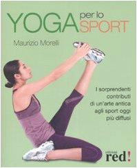 9788874471164: Yoga per lo sport. I sorprendenti contributi di un'arte antica agli sport oggi più diffusi