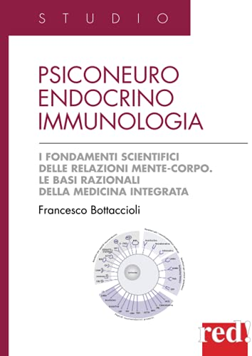 9788874473458: Psiconeuroendocrinoimmunologia. I fondamenti scientifici delle relazioni mente-corpo. Le basi razionali della medicina integrata