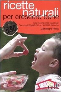 9788874474325: Ricette naturali per crescere bene. Tante proposte gustose dallo svezzamento alla prima infanzia (Casa e salute)
