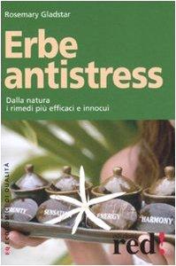 Erbe antistress. Dalla natura i rimedi piu efficaci e innocui (9788874474790) by [???]