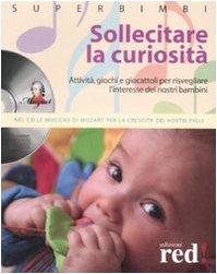 Sollecitare la curiosità. Attività, giochi e giocattoli per risvegliare l'interesse dei nostri bambini. Con CD Audio D'Amelio, D. - D'Amelio, D.