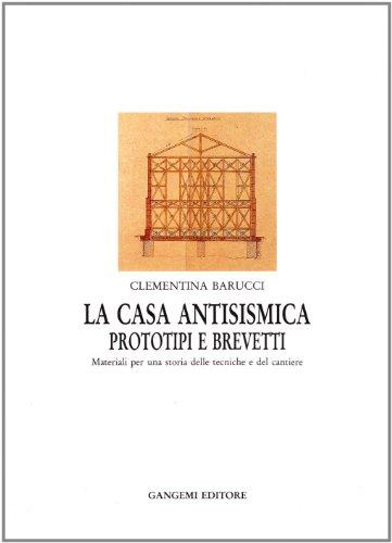 9788874482917: La casa antisismica: Prototipi e brevetti : materiali per una storia delle tecniche e del cantiere (Italian Edition)