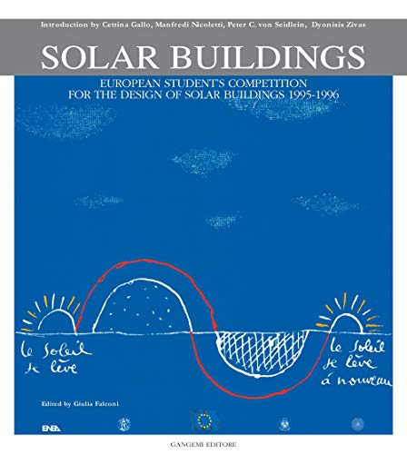 Solar Buildings: European Students? Competition for the Design of Solar Buildings: Gangemi Editore