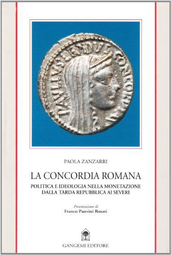 9788874487745: La Concordia romana: Politica e ideologia nella monetazione dalla tarda Repubblica ai Severi (Italian Edition)