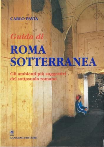 Guida di Roma sotterranea (Italian Edition): Pavia, Carlo