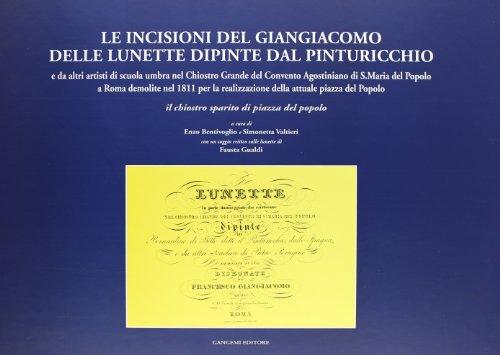 9788874489251: Le incisioni del Giangiacomo delle Lunette dipinte dal Pinturicchio. Il chiostro sparito di piazza del Popolo (rist. anast. 1820)