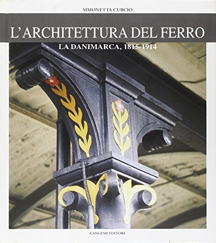 L'architettura del ferro: La Danimarca 1815-1914: Curcio, Simonetta