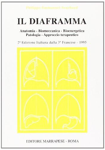 Il diaframma. Anatomia, biomeccanica, bioenergetica, patologia, approccio: Ph.-E. Souchard