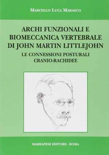 9788874493685: Archi funzionali e biomeccanica vertebrale di John Martin Littlejohn. Le connessioni posturali cranio-rachidee