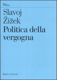 Politica della vergogna - Slavoj Zizek