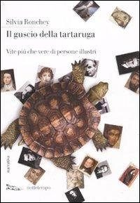 9788874521944: Il guscio della tartaruga. Vite più che vere di persone illustri