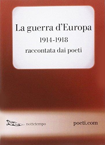 9788874525263: La guerra d'Europa 1914-1918. Raccontata dai poeti. Testo originale a fronte