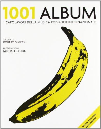 9788874550906: 1001 album. I capolavori della musica pop-rock internazionale