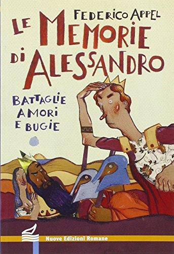 9788874570645: Le memorie di Alessandro. Battaglie, amori e bugie
