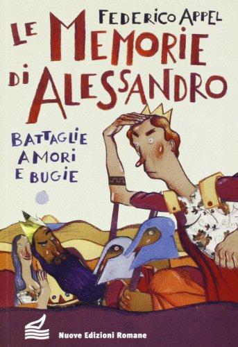 9788874571574: Le memorie di Alessandro. Battaglie, amori e bugie