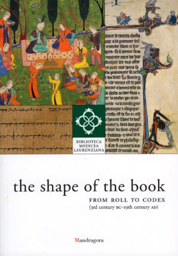 The Shape of the Book: From Roll to Codex, 3rd Century BC - 19th Century AD The Library on Display