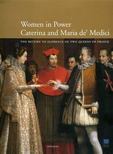Caterina and Maria de' Medici: women in power. The return to Florence of two queens of France:...