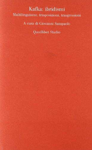 9788874623457: Kafka. Ibridismi, multilinguismo, trasposizioni, trasgressioni (Quodlibet studio. Scienze della cultura)