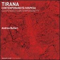 9788874624201: Tirana. Contemporaneità sospesa. Ediz. italiana e inglese