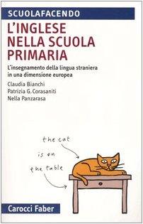 L'inglese nella scuola primaria. L'insegnamento della lingua: Bianchi, Claudia; Corasaniti,
