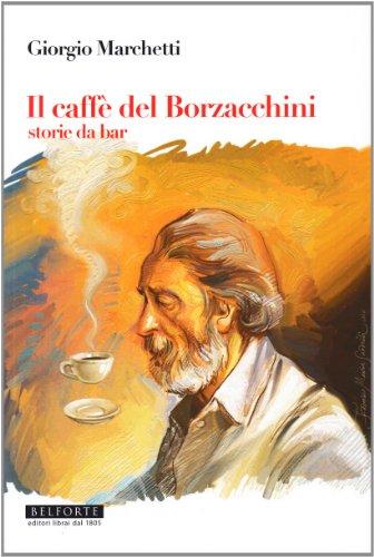 9788874670499: Il caffé dei Borzacchini. Storie da bar