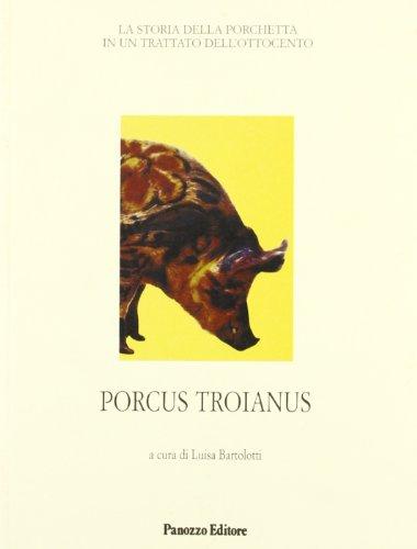 9788874720774: Porcus troianus. La storia della porchetta in un trattato dell'Ottocento