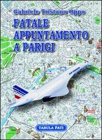 Fatale appuntamento a Parigi (Paperback): Gabriele T. Oppo