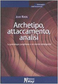 9788874872183: Archetipo, attaccamento, analisi. La psicologia junghiana e la mente emergente