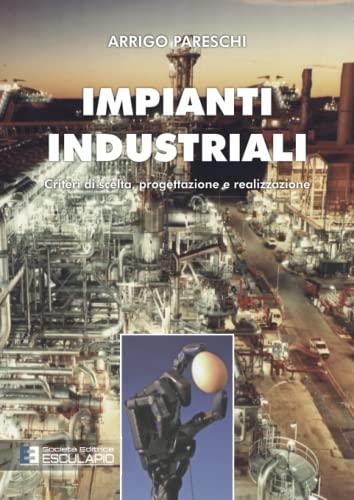9788874882342: Impianti industriali. Criteri di scelta, progettazione e realizzazione