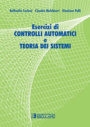 Esercizi di controlli automatici e teoria dei: Carloni, Raffaella; Melchiorri,