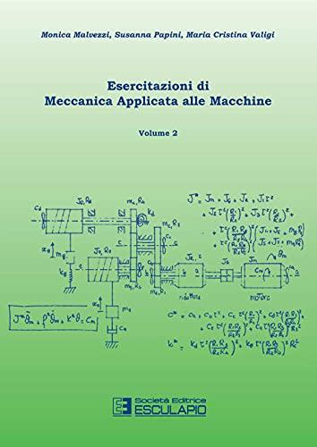 Esercitazioni di meccanica applicata alle macchine. Vol.: Falomi, Stefano;Malvezzi, Monica;Papini,