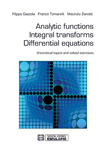 9788874888894: Analytic functions integral transforms differential equations. Theoretical topics and solved exercises [Lingua inglese]