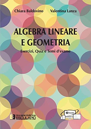 9788874889389: Algebra lineare e geometria. Esercizi quiz e temi d'esame